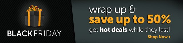 BLACK FRIDAY - wrap up & save up to 50% - get hot deals while they last! - Shop Now