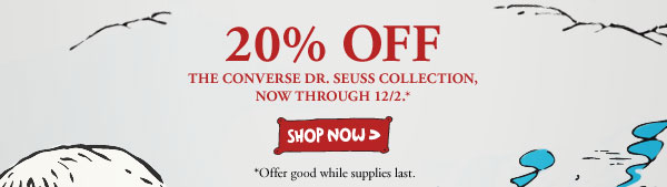 20% OFF | THE CONVERSE DR. SEUSS COLLECTION, NOW THROUGH 12/2