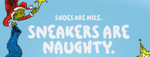 SHOES ARE NICE. SNEAKERS ARE NAUGHTY.