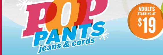 POP PANTS jeans & cords | ADULTS STARTING AT $19