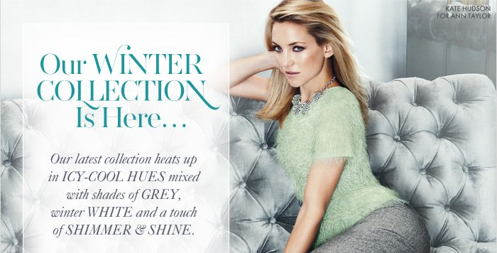Our WINTER COLLECTION Is Here...  Our latest collection heats up in ICY-COOL HUES mixed with shades of GREY, winter WHITE and a touch of SHIMMER & SHINE.