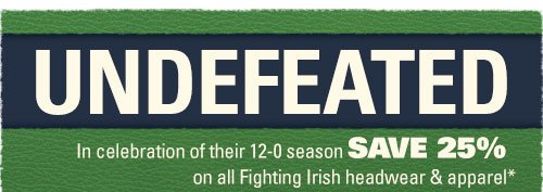 Undefeated! - Save 25% on all Notre Dame headwear and apparel