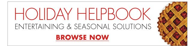 HOLIDAY HELPBOOK ENTERTAINING & SEASONAL SOLUTIONS BROWSE NOW