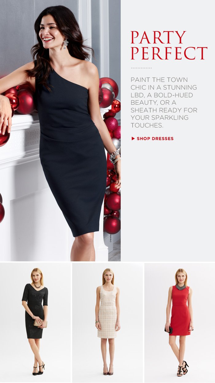 Party Perfect | Paint the town chic in a stunning LBD, a bold-hued beauty, or a sheath ready for your sparkling touches. Shop DRESSES
