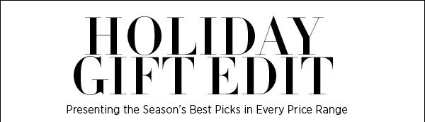 Find fashion-minded gifts for everyone on your list without spending a bundle (unless you want to). Shop our holiday gift edit for the best picks in every price range. Shop the gift boutique