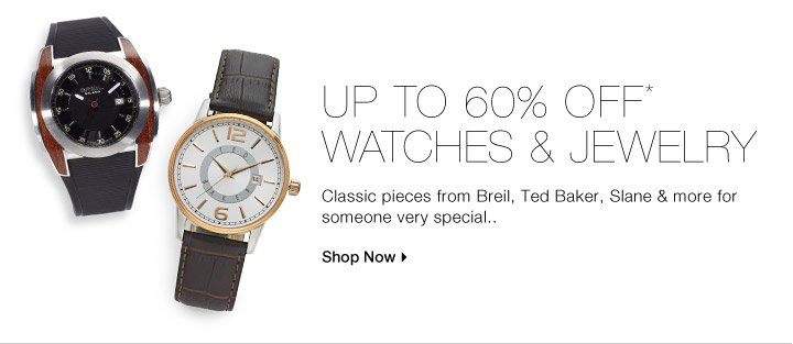 UP TO 60% OFF* WATCHES & JEWELRY FOR HER & HIM