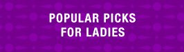Popular picks for ladies.