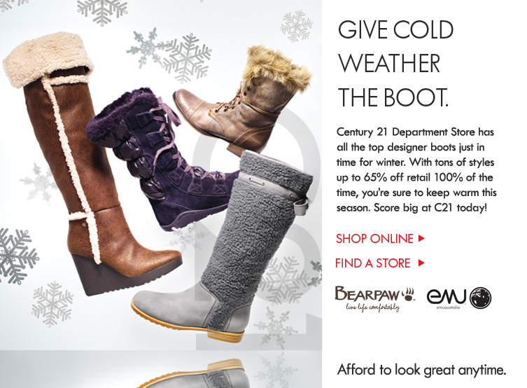 Century 21 Department Store has all the top designer boots just in time for winter. With tons of styles up to 65% off retail 100% of the time, you're sure to keep warm this season. Score big at C21 today