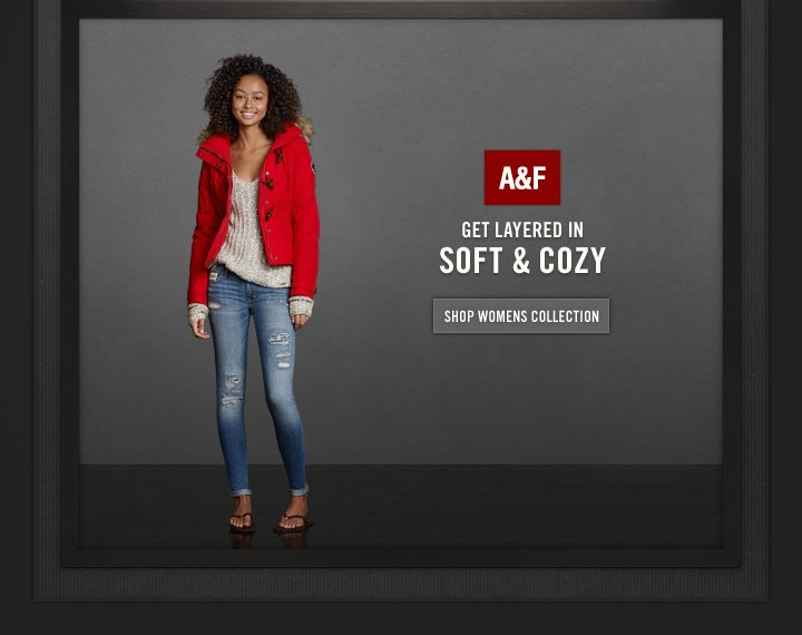 A&F           GET LAYERED IN          SOFT & COZY          SHOP WOMENS COLLECTION
