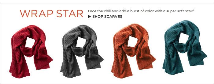 WRAP STAR | Face the chill and add a burst of color with a super-soft scarf. SHOP SCARVES