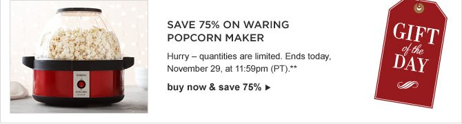 SAVE 75% ON WARING POPCORN MAKER -- Hurry – quantities are limited. Ends today, November 29, at 11:59pm (PT).** -- buy now & save 75%
