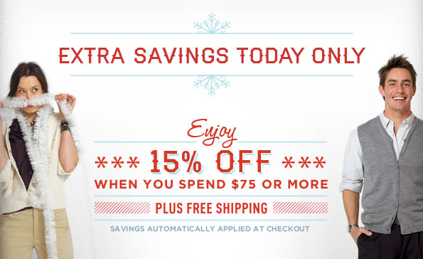 EXTRA SAVINGS TODAY ONLY ENJOY 15% OFF WHEN YOU SPEND $75 OR MORE PLUS FREE SHIPPING SAVINGS AUTOMATICALLY APPLIED AT CHECKOUT