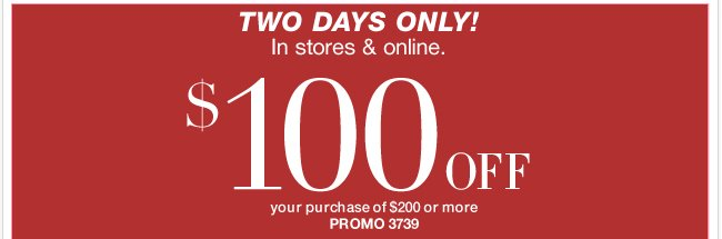 TGIF! $100 coupon in stores & online + a SALE + New Collections! Start your weekend off right! SAVE NOW!