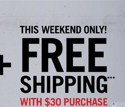 THIS WEEKEND ONLY! FREE SHIPPING*** WITH $30 PURCHASE