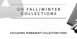 on fall/winter collections excluding permanent collection items