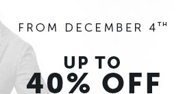 FROM december 4th up to 40% off