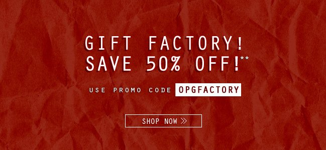 SHOP THE GIFT FACTORY FOR 50% OFF**
