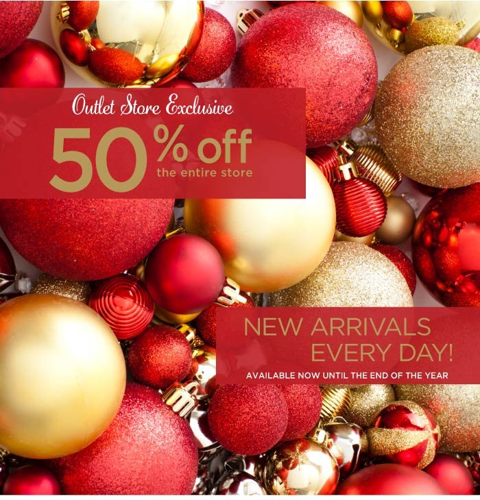 Outlet Exclusive - 50% off the entire store. New arrivals every day!