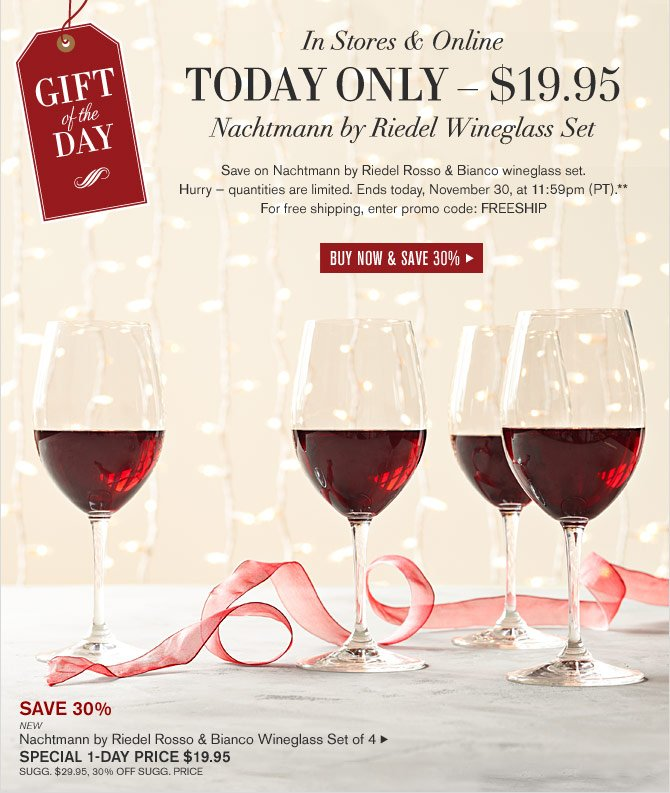 GIFT OF THE DAY - IN STORES & ONLINE TODAY ONLY – $19.95 -- Nachtmann by Riedel Wineglass Set -- BUY NOW & SAVE 30%