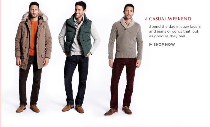 2. CASUAL WEEKEND | Spend the day in cozy layers and jeans or cords that look as good as they feel. SHOP NOW