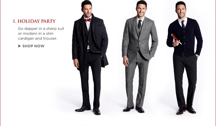1. HOLIDAY PARTY | Go dapper in a sharp suit or modern in a slim cardigan and trouser. SHOP NOW