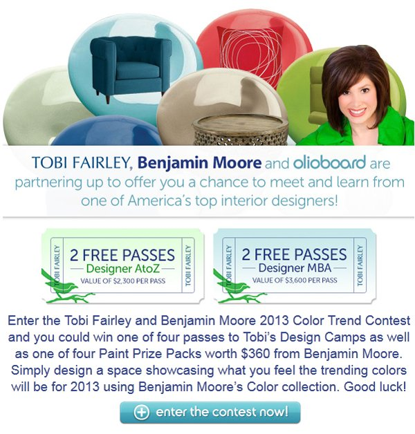 Enter the Tobi Fairley and Benjamin Moore 2013 Color Trend Contest and you could win one of four passes to Tobi's Design Camps as well as one of four Paint Prize Packs worth $360 from Benjamin Moore.