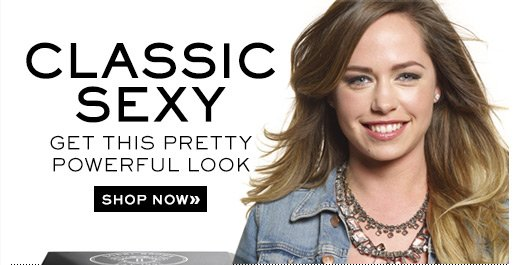 CLASSIC SEXY Get this Pretty Powerful Look Shop Now »