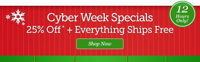 Cyber Week Specials. 12 hours only! Shop Now >