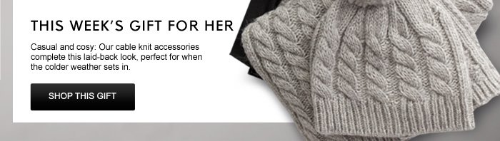 GIFT FOR HIM: Casual and cosy: Our cable knit accessories complete this laid-back look, perfect for when the colder weather sets in