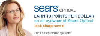 Sears® Optical | Earn 10 Points per Dollar on all eyewear at Sears Optical | Points not awarded on eye exams | look sharp now
