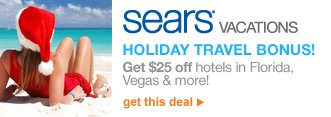 Sears® Vacations | Holiday Travel Bonus! | Get $25 off hotels in Florida, Vegas, & more! | get this deal