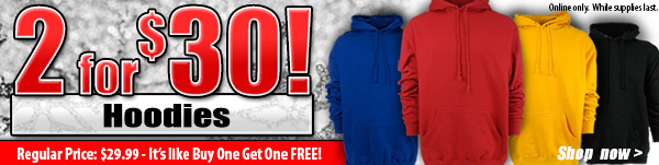 2 for $30 Hoodies!