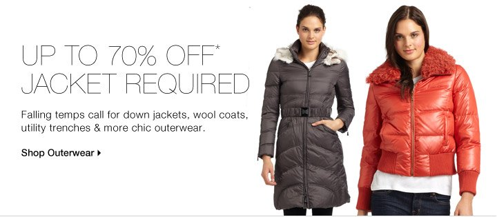 UP TO 70% OFF* JACKET REQUIRED