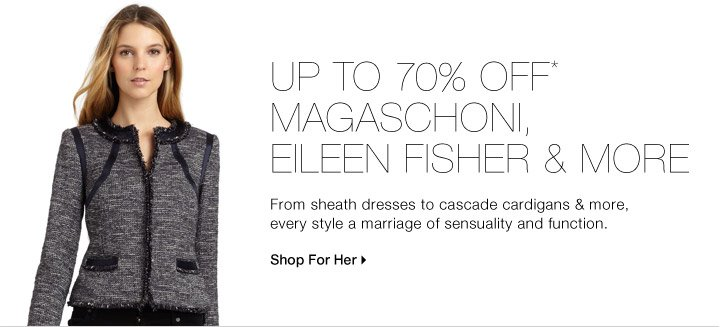 UP TO 70% OFF* MAGASCHONI, EILEEN FISHER & MORE