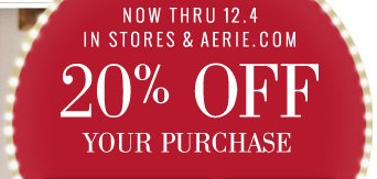 Now Thru 12.4 In Stores & Aerie.com | 20% Off Your Purchase