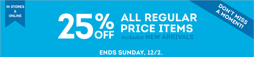 25% OFF ALL REGULAR PRICE ITEMS - INCLUDES NEW ARRIVALS - ENDS SUNDAY 12/2