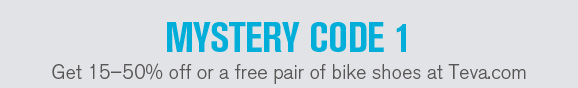 Mystery Code 1 - Get 15-50% off or a free pair of bike shoes at Teva.com - Your mystery code: