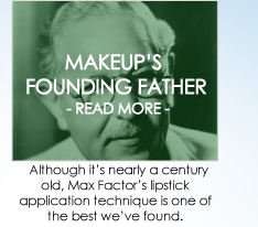 MAKEUP'S FOUNDING FATHER Max Factor was more than a legend—and although it's nearly a century old, his favorite way to apply lipstick is one of the best techniques we know.  READ MORE >>