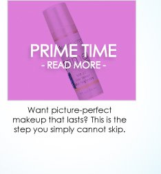 Prime Time If you want picture-perfect makeup that lasts (and really, who doesn't?) there's one step you simply cannot skip.  READ MORE>>