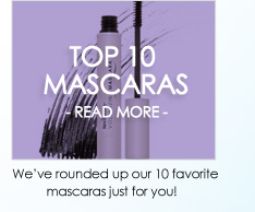 Top 10 Mascaras Nothing awakens the eye quite like perfectly plush lashes, which is why we rounded up our 10 favorite mascaras just for you! READ MORE >>