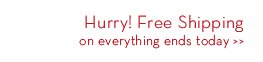 Hurry! Free Shipping on everything ends today.