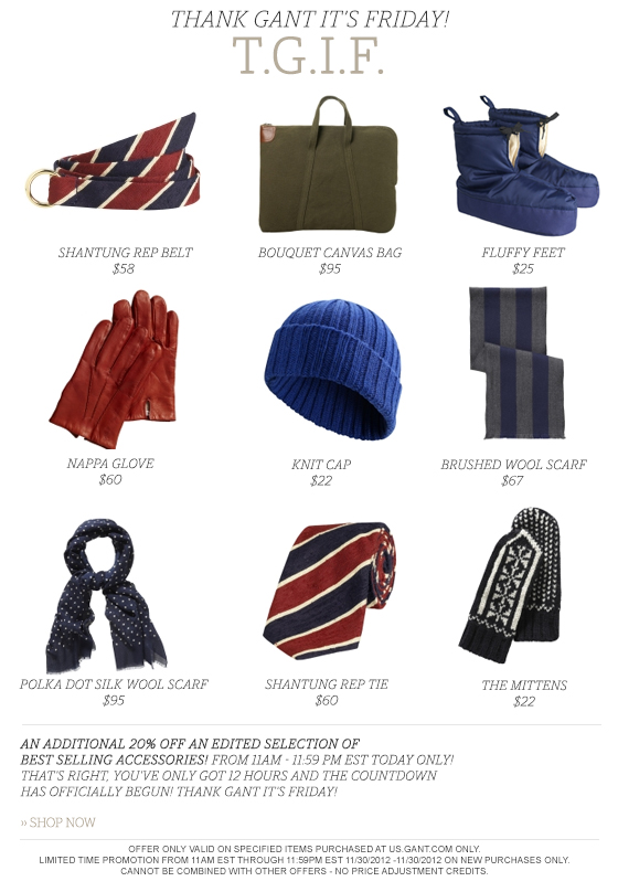 THANK GANT IT'S FRIDAY! Today from 11am - 11:59pm EST An extra 20% off select accessories