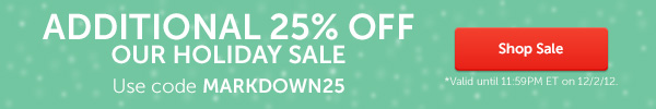 Additional 25% off our holiday sale