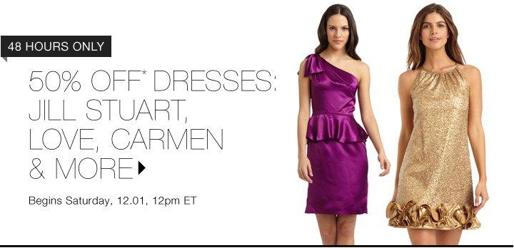 50% OFF* DRESSES:  JILL STUART, LOVE, CARMEN & MORE...SHOP NOW