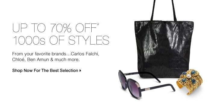 UP TO 70% OFF* 1000S OF STYLES
