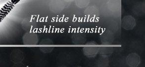 Flat side builds lashline intensity