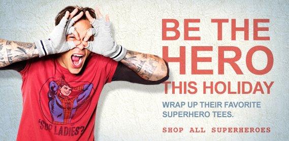 Be the hero this holiday. Wrap up their favorite superhero tees. Shop all superheros.