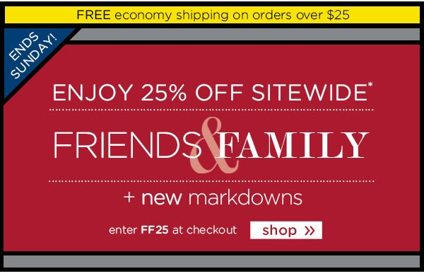 Enjoy 25% Off Sitewide* - Friends & Family - shop