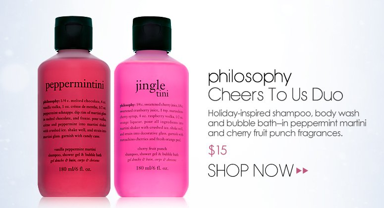 philosophy Cheers To Us Duo Holiday-inspired shampoo, body wash and bubble bath—in peppermint and candy cane fragrances. $15 Shop Now>>