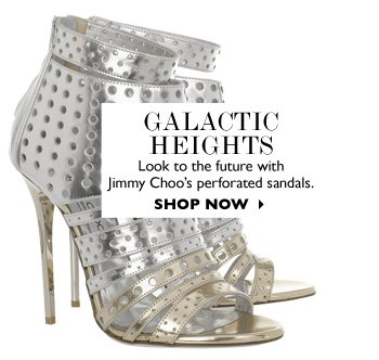 GALACTIC HEIGHTS...Look to the future withJimmy Choo′s perforated sandals.  SHOP NOW